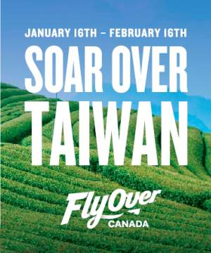 Soar Over Taiwan at FlyOver Canada Ad