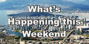 What's Happening this Weekend in Vancouver